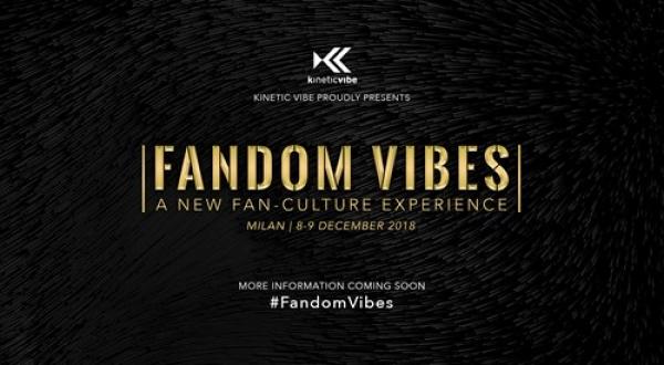 Fandom Vibes: tutte le info per un evento a 360 gradi